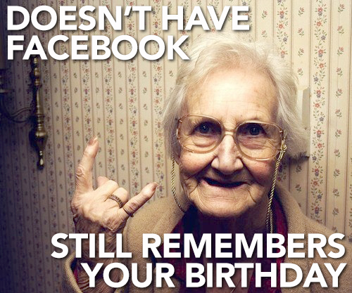 Doesn't Have Facebook, Still Remembers Your Birthday