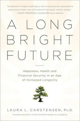 Book Review:  A Long Bright Future: An Action Plan for a Lifetime of Happiness, Health, and Financial Security